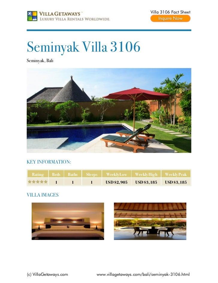 Villa 3106 Fact SheetSeminyak Villa 3106Seminyak, BaliKEY INFORMATION:  Rating     Beds    Baths   Sleeps    Weekly Low   ...