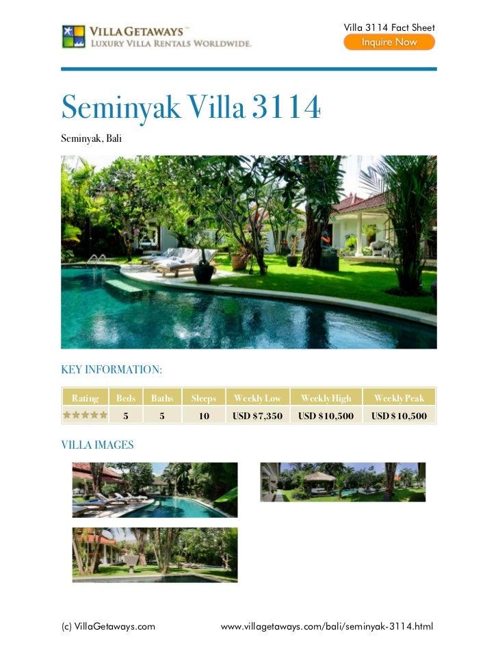Villa 3114 Fact SheetSeminyak Villa 3114Seminyak, BaliKEY INFORMATION:  Rating    Beds     Baths   Sleeps     Weekly Low  ...