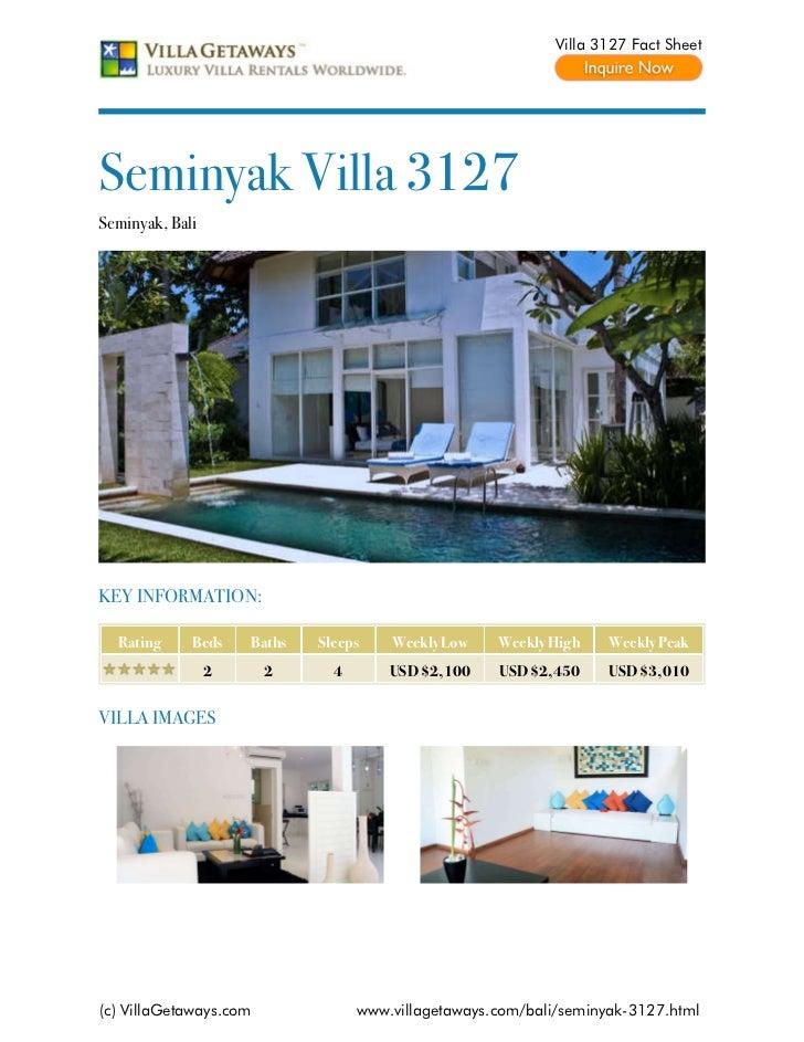 Villa 3127 Fact SheetSeminyak Villa 3127Seminyak, BaliKEY INFORMATION:  Rating     Beds    Baths   Sleeps    Weekly Low   ...