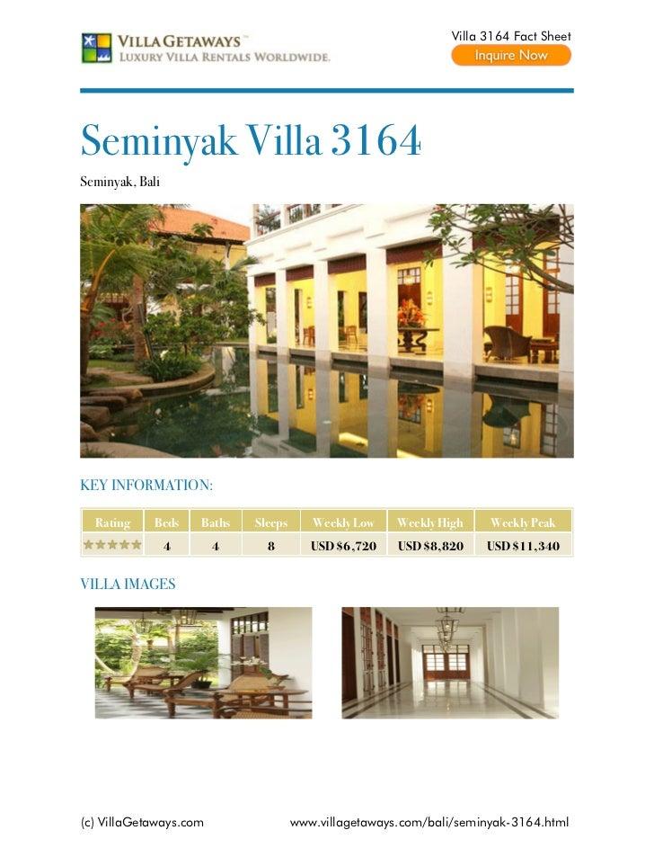 Villa 3164 Fact SheetSeminyak Villa 3164Seminyak, BaliKEY INFORMATION:  Rating     Beds    Baths   Sleeps      Weekly Low ...