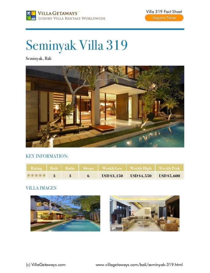 Villa 319 Fact SheetSeminyak Villa 319Seminyak, BaliKEY INFORMATION:  Rating     Beds    Baths   Sleeps      Weekly Low   ...