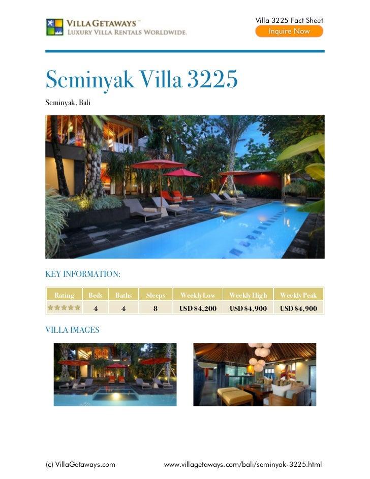 Villa 3225 Fact SheetSeminyak Villa 3225Seminyak, BaliKEY INFORMATION:  Rating     Beds    Baths   Sleeps    Weekly Low   ...