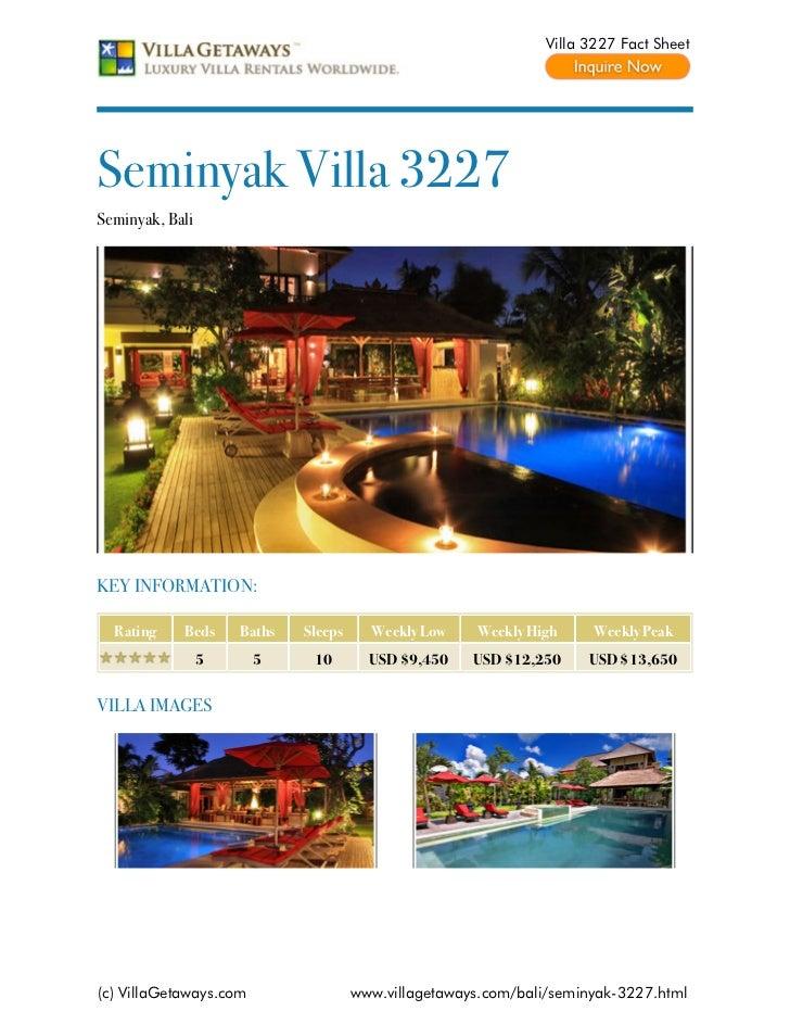 Villa 3227 Fact SheetSeminyak Villa 3227Seminyak, BaliKEY INFORMATION:  Rating    Beds     Baths   Sleeps     Weekly Low  ...