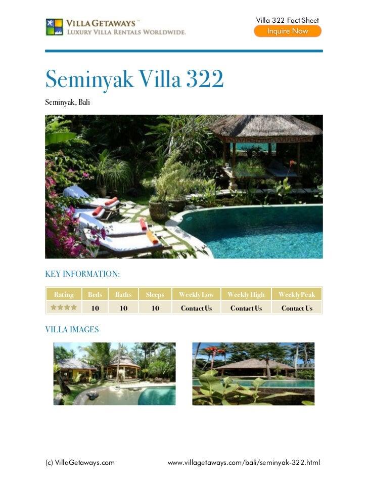 Villa 322 Fact SheetSeminyak Villa 322Seminyak, BaliKEY INFORMATION:  Rating     Beds       Baths   Sleeps      Weekly Low...