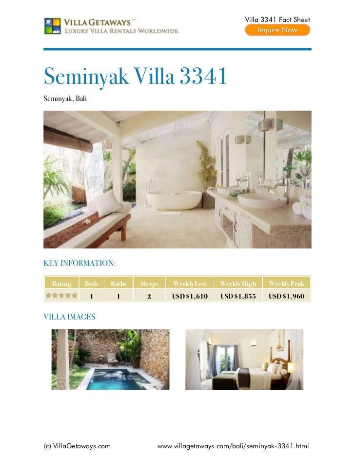 Villa 3341 Fact SheetSeminyak Villa 3341Seminyak, BaliKEY INFORMATION:  Rating     Beds    Baths   Sleeps    Weekly Low   ...