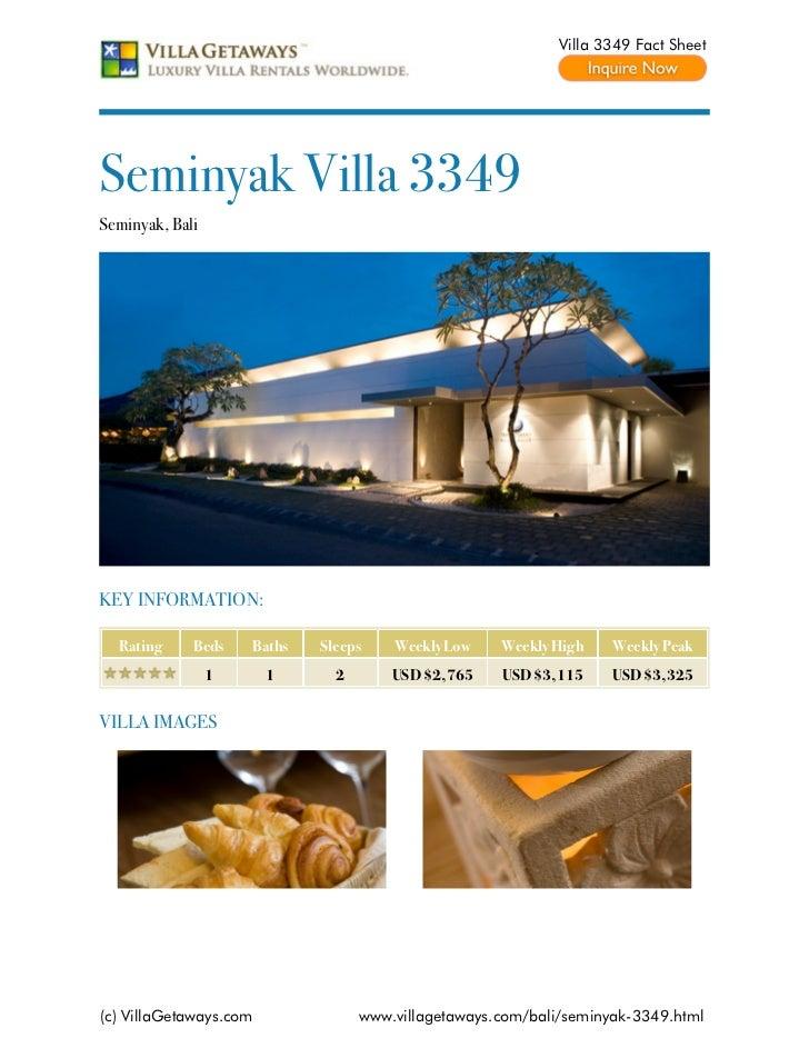 Villa 3349 Fact SheetSeminyak Villa 3349Seminyak, BaliKEY INFORMATION:  Rating     Beds    Baths   Sleeps    Weekly Low   ...