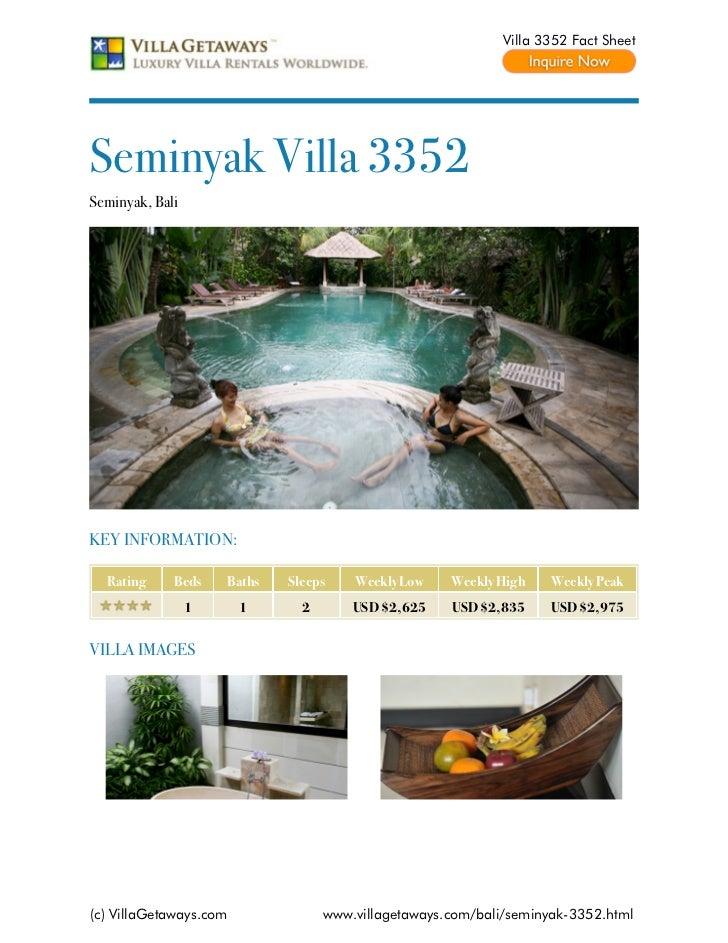 Villa 3352 Fact SheetSeminyak Villa 3352Seminyak, BaliKEY INFORMATION:  Rating     Beds    Baths   Sleeps    Weekly Low   ...