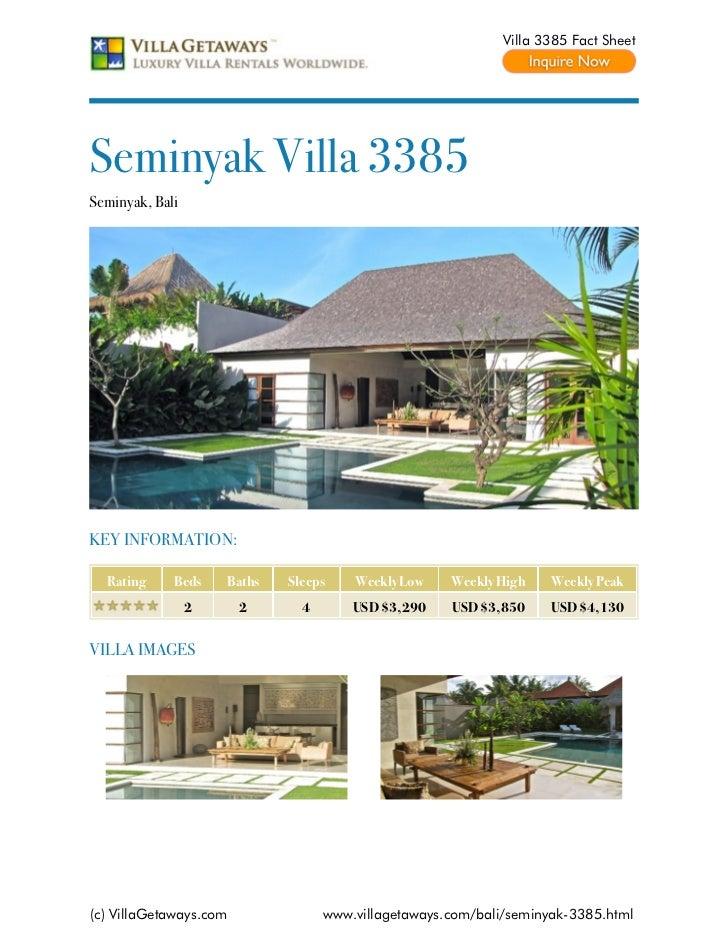 Villa 3385 Fact SheetSeminyak Villa 3385Seminyak, BaliKEY INFORMATION:  Rating     Beds    Baths   Sleeps    Weekly Low   ...