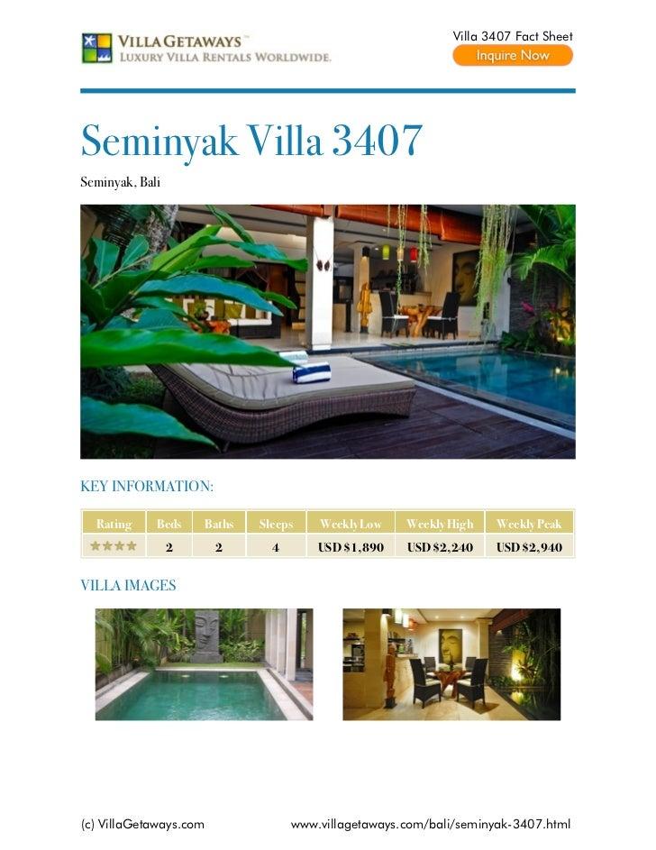 Villa 3407 Fact SheetSeminyak Villa 3407Seminyak, BaliKEY INFORMATION:  Rating     Beds    Baths   Sleeps    Weekly Low   ...