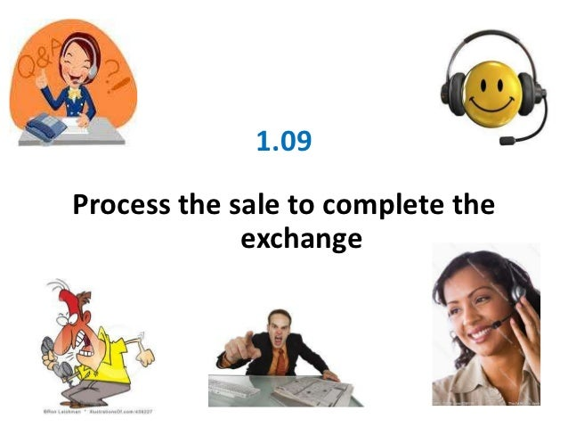 1.09Process the sale to complete the             exchange