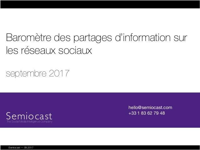 Semiocast — 09.2017 Baromètre des partages d'information sur les réseaux sociaux septembre 2017 hello@semiocast.com +33 ...