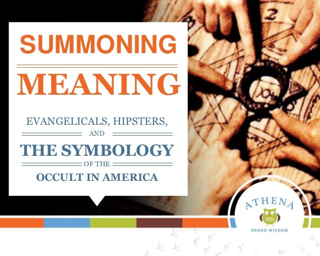 SUMMONING MEANING EVANGELICALS, HIPSTERS, AND THE SYMBOLOGY OF THE OCCULT IN AMERICA