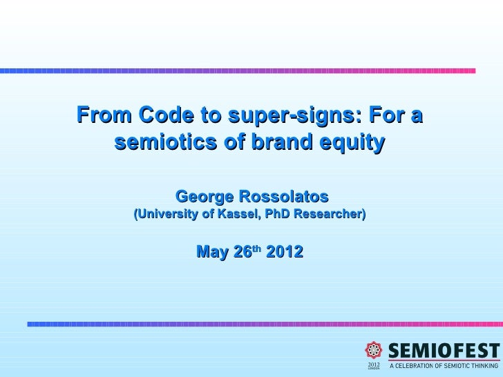 From Code to super-signs: For a   semiotics of brand equity           George Rossolatos     (University of Kassel, PhD Res...