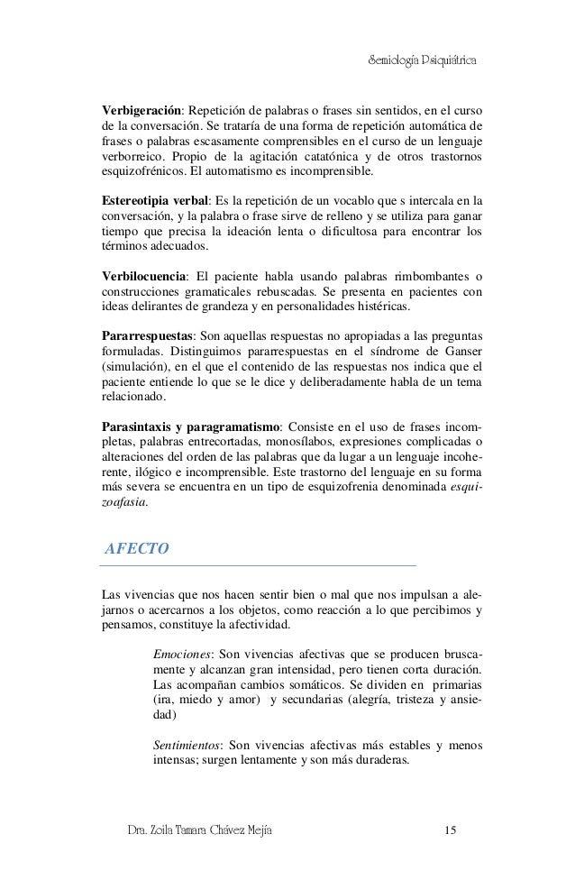 Semiología PsiquiátricaVerbigeración: Repetición de palabras o frases sin sentidos, en el cursode la conversación. Se trat...