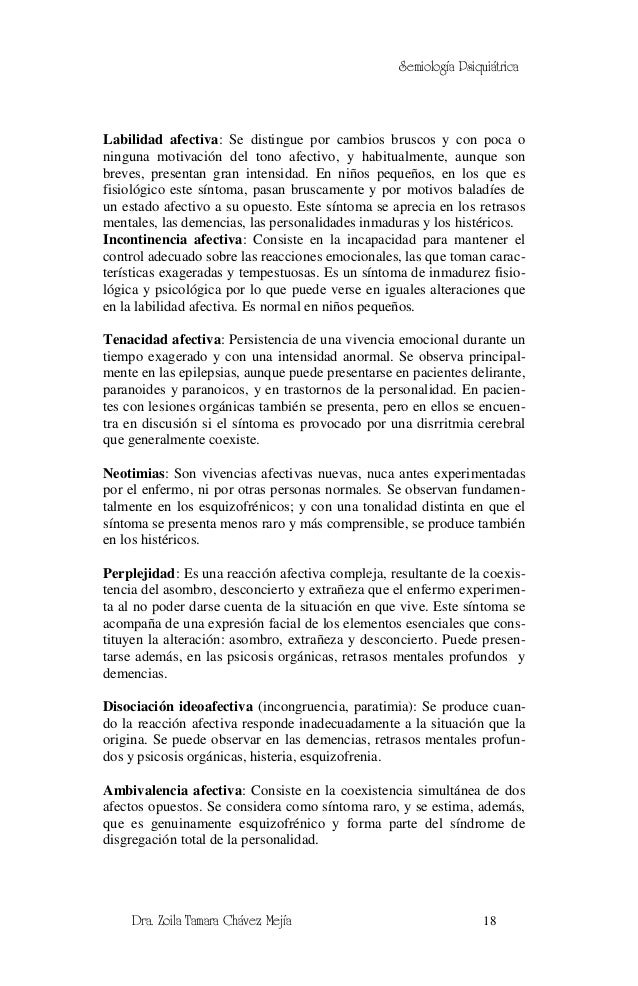 Semiología PsiquiátricaLabilidad afectiva: Se distingue por cambios bruscos y con poca oninguna motivación del tono afecti...