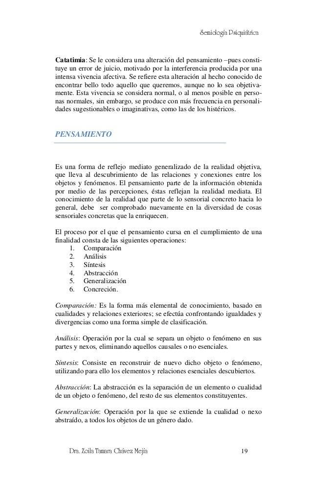 Semiología PsiquiátricaCatatimia: Se le considera una alteración del pensamiento –pues consti-tuye un error de juicio, mot...