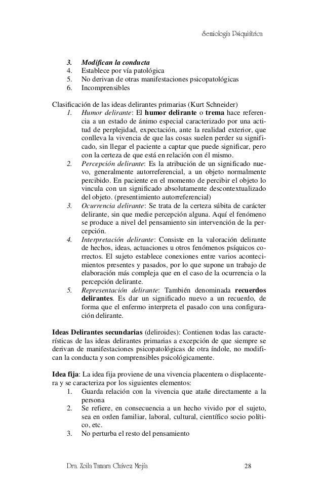 Semiología Psiquiátrica     3.   Modifican la conducta     4.   Establece por vía patológica     5.   No derivan de otras ...