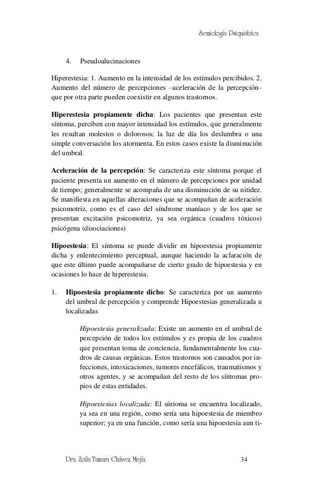 Semiología Psiquiátrica     4.   PseudoalucinacionesHiperestesia: 1. Aumento en la intensidad de los estímulos percibidos....
