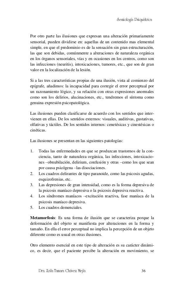 Semiología PsiquiátricaPor otro parte las ilusiones que expresan una alteración primariamentesensorial, pueden dividirse e...