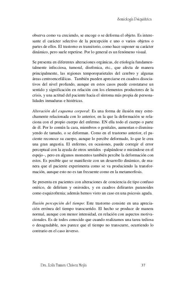 Semiología Psiquiátricaobserva como va creciendo, se encoge o se deforma el objeto. Es intere-sante el carácter selectivo ...