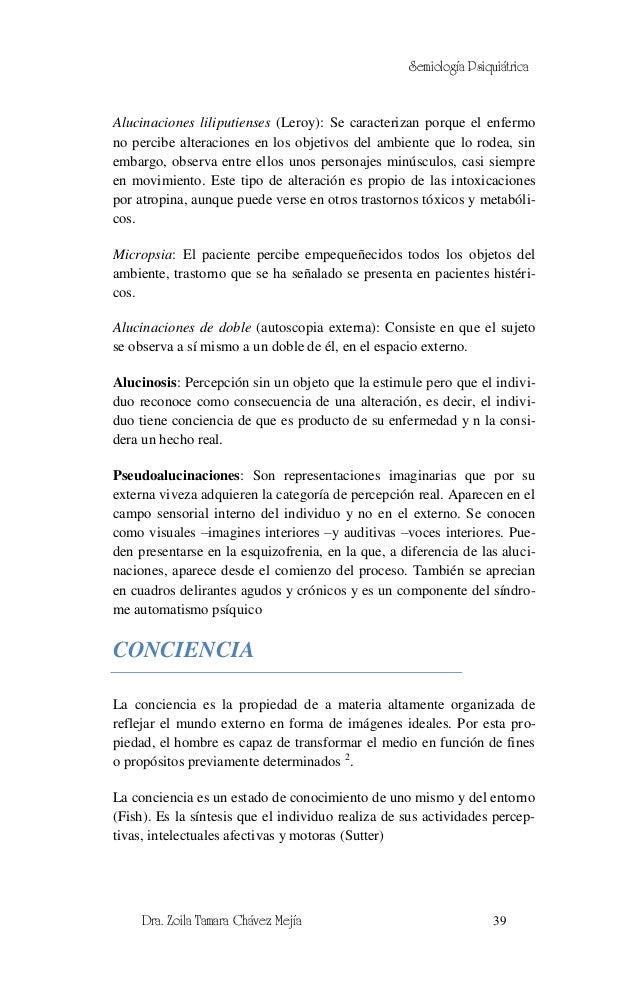 Semiología PsiquiátricaAlucinaciones liliputienses (Leroy): Se caracterizan porque el enfermono percibe alteraciones en lo...