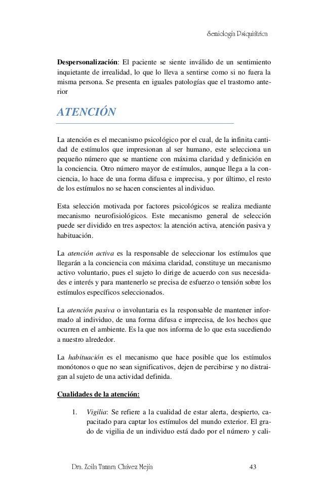 Semiología PsiquiátricaDespersonalización: El paciente se siente inválido de un sentimientoinquietante de irrealidad, lo q...