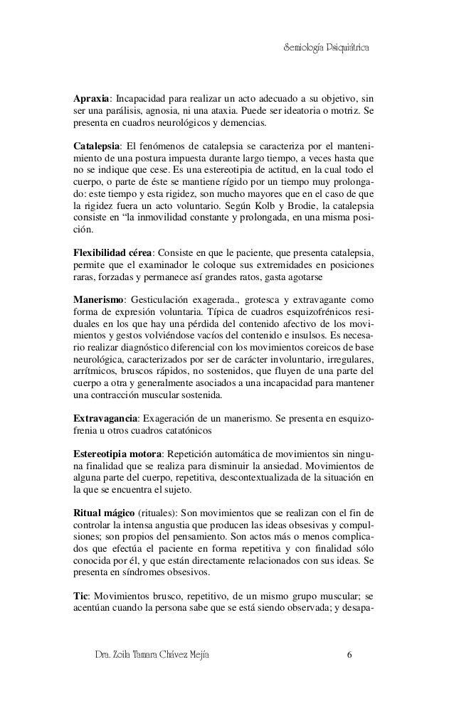 Semiología PsiquiátricaApraxia: Incapacidad para realizar un acto adecuado a su objetivo, sinser una parálisis, agnosia, n...