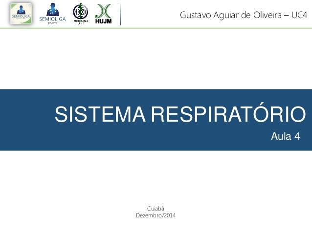 SISTEMA RESPIRATÓRIO Aula 4 Gustavo Aguiar de Oliveira – UC4 Cuiabá Dezembro/2014