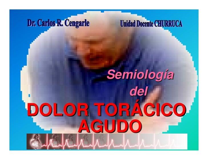 Semiología                     del DOLOR TORÁCICO     AGUDO      Dr. Carlos R. Cengarle