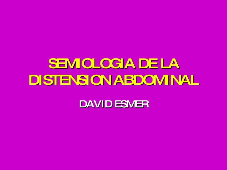 SEMIOLOGIA DE LA DISTENSION ABDOMINAL DAVID ESMER