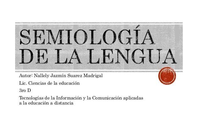 Autor: Nallely Jazmín Suarez Madrigal Lic. Ciencias de la educación 3ro D Tecnologías de la Información y la Comunicación ...