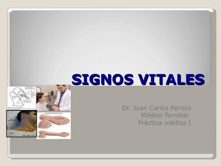 SIGNOS VITALES Dr. Juan Carlos Perozo Médico Familiar  Práctica médica I