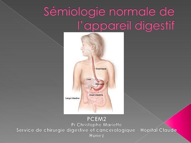 Sémiologie normale de l'appareil digestif<br />PCEM2<br />Pr Christophe Mariette<br />Service de chirurgie digestive et ca...
