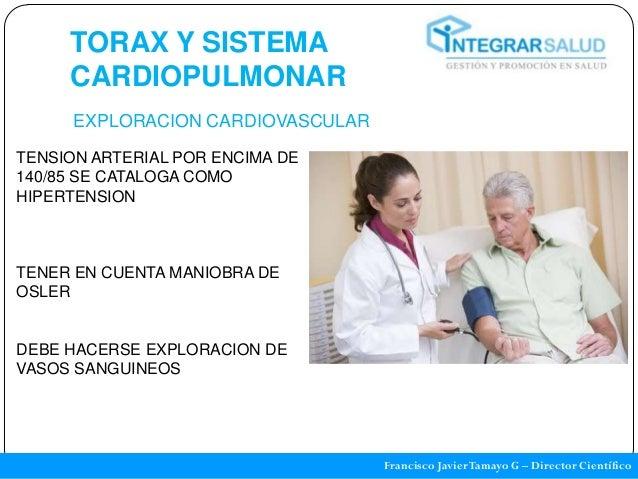 TORAX Y SISTEMA     CARDIOPULMONAR      EXPLORACION CARDIOVASCULARTENSION ARTERIAL POR ENCIMA DE140/85 SE CATALOGA COMOHIP...