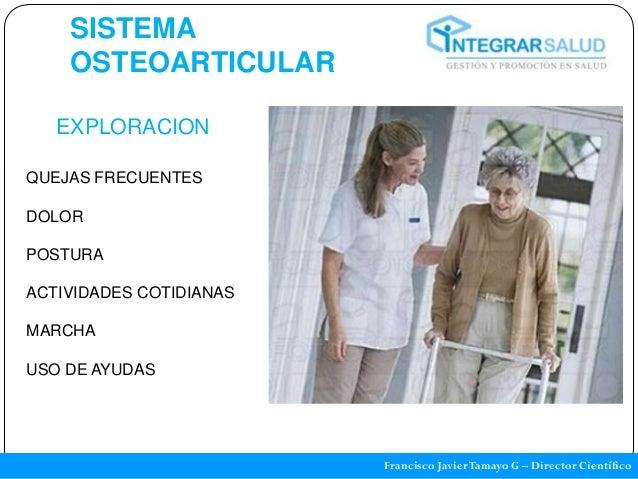 SISTEMA    OSTEOARTICULAR   EXPLORACIONQUEJAS FRECUENTESDOLORPOSTURAACTIVIDADES COTIDIANASMARCHAUSO DE AYUDAS             ...