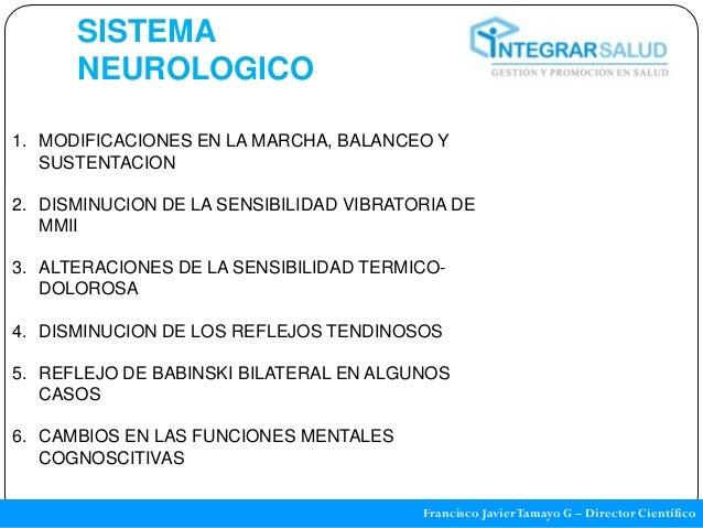 SISTEMA      NEUROLOGICO1. MODIFICACIONES EN LA MARCHA, BALANCEO Y   SUSTENTACION2. DISMINUCION DE LA SENSIBILIDAD VIBRATO...