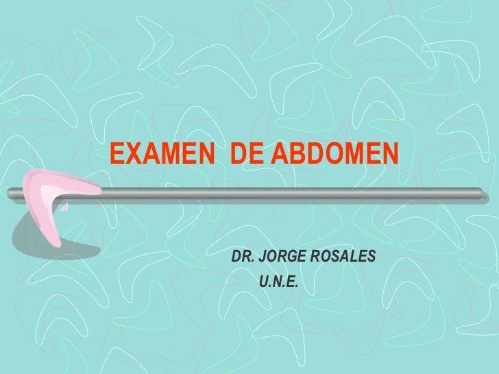 EXAMEN DE ABDOMEN       DR. JORGE ROSALES          U.N.E.