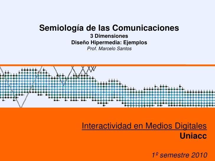 Semiología de las Comunicaciones                             3 Dimensiones                      Diseño Hipermedia: Ejemplo...