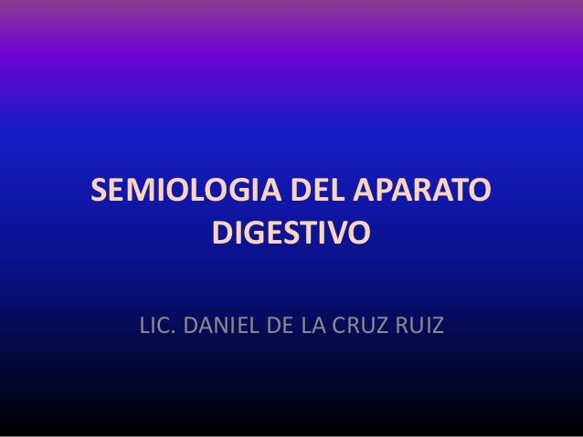 SEMIOLOGIA DEL APARATODIGESTIVOLIC. DANIEL DE LA CRUZ RUIZ