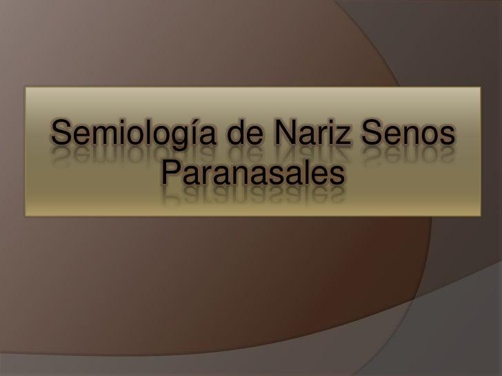 Semiología de Nariz Senos      Paranasales
