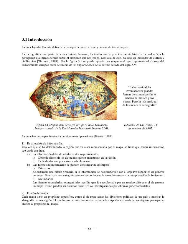 3.1 Introducción La enciclopedia Encarta define a la cartografía como: el arte y ciencia de trazar mapas. La cartografía c...