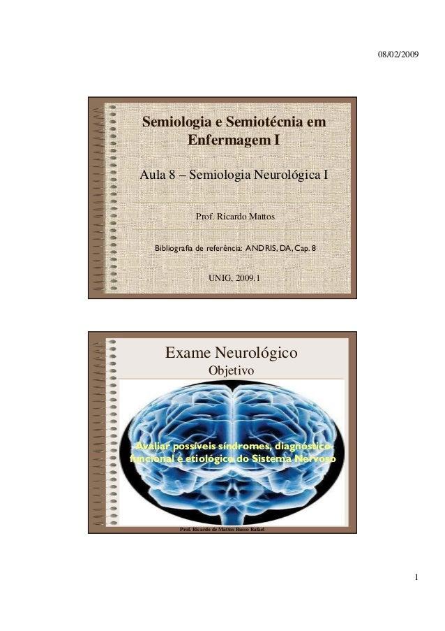 08/02/2009 1 Semiologia e Semiotécnia em Enfermagem I Aula 8 – Semiologia Neurológica I Prof. Ricardo Mattos UNIG, 2009.1 ...