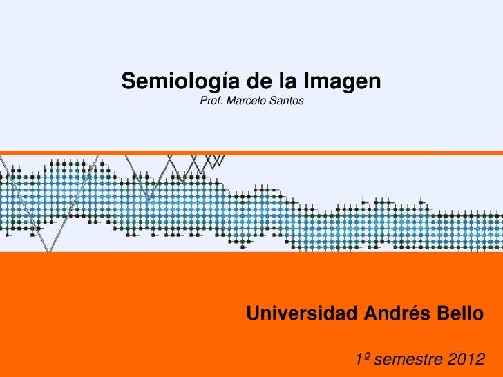 Semiología de la Imagen                           Prof. Marcelo Santos                                   Universidad André...
