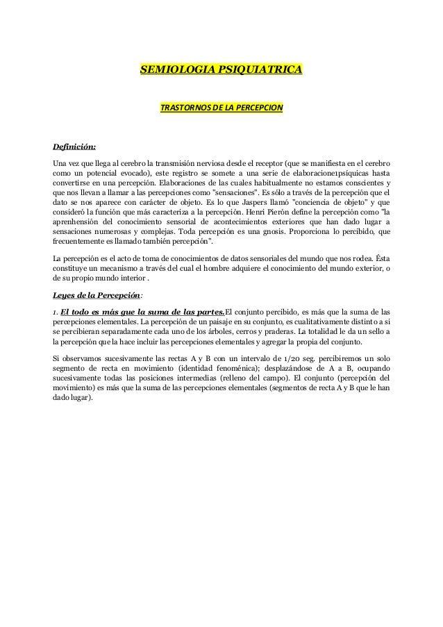 SEMIOLOGIA PSIQUIATRICA                                TRASTORNOS DE LA PERCEPCIONDefinición:Una vez que llega al cerebro ...