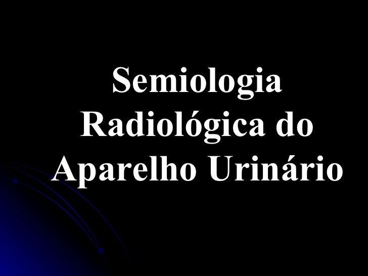 Semiologia Radiológica do Aparelho Urinário