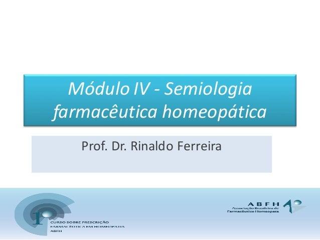 Módulo IV -‐ Semiologia  farmacêutica homeopática Prof. Dr. Rinaldo Ferreira