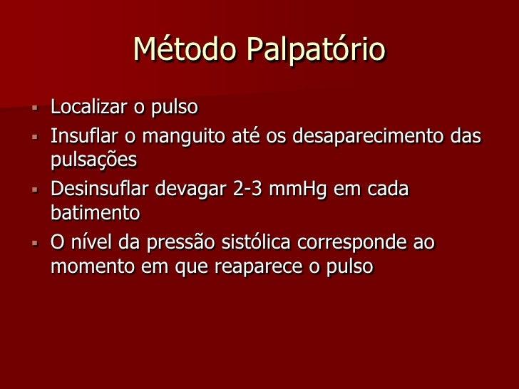Pressão Arterial  Deve-se sempre comparar as medidas   bilateralmente  O manguito deve ser adequado ao diâmetro do   bra...