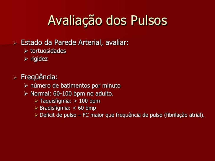 Avaliação dos Pulsos    Estado da Parede Arterial, avaliar:      tortuosidades      rigidez      Freqüência:      núm...