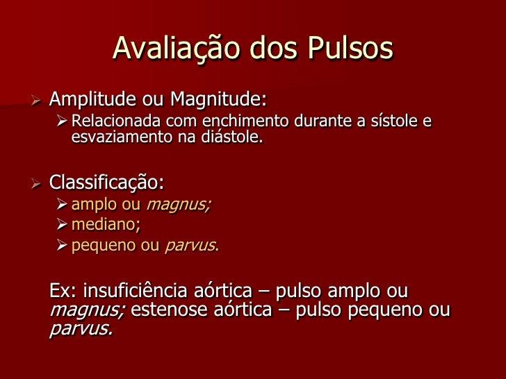 Avaliação dos Pulsos    Amplitude ou Magnitude:      Relacionada com enchimento durante a sístole e       esvaziamento n...