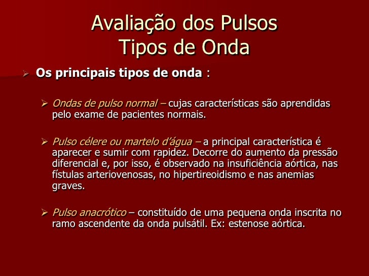 Avaliação dos Pulsos                  Tipos de Onda    Os principais tipos de onda :       Ondas de pulso normal – cujas...